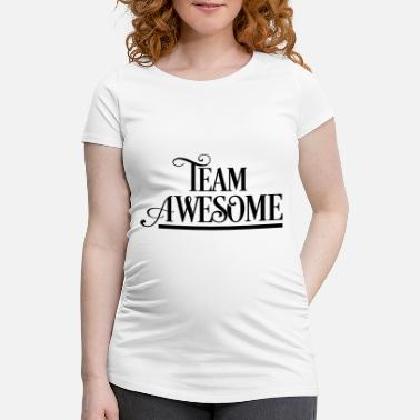 Team Awesome Team Awesome - Maternity T-Shirt