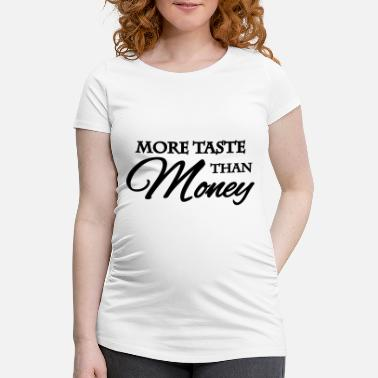 Taste More taste than money - Zwangerschaps T-shirt