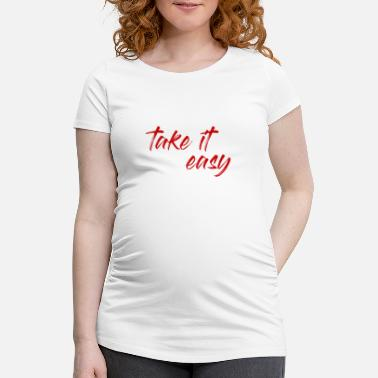 Take take it easy take it easy - Maternity T-Shirt