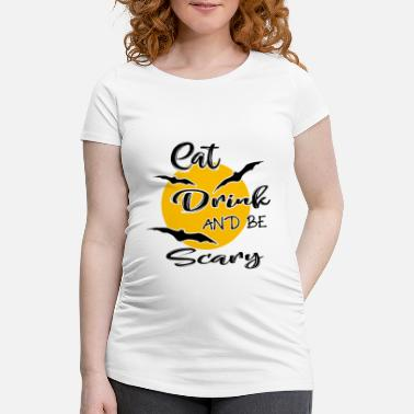 Eat drink and be scary - Maternity T-Shirt