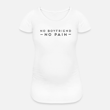 No Pain No Boyfriend No Pain - Schwangerschafts-T-Shirt