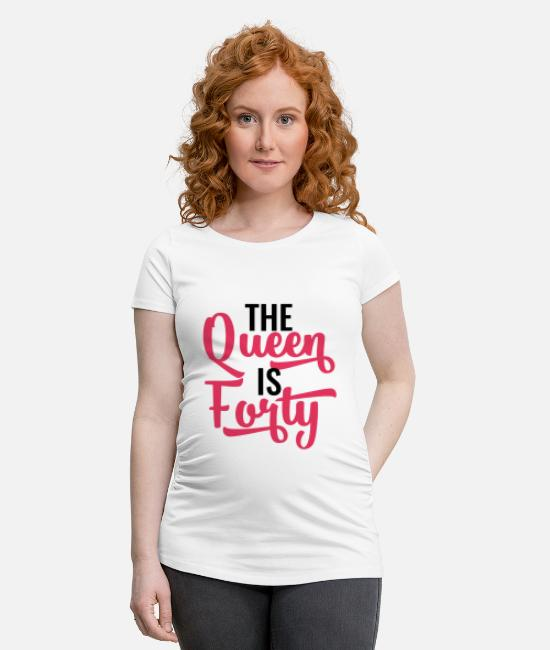 40th Birthday T-Shirts - 40th Birthday: The Queen Is Forty - Maternity T-Shirt white