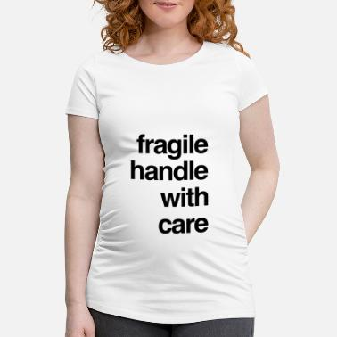 Handle T-shirt design - fragile handle with care - Maternity T-Shirt