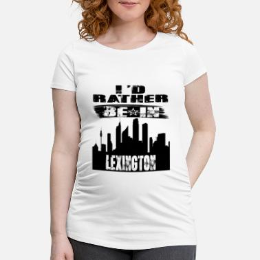 Lexington Gift Id rather be in Lexington - Maternity T-Shirt