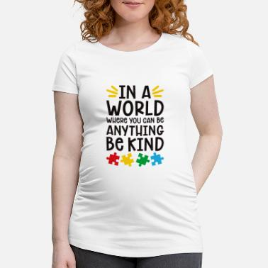 World In a world where you can be anything! - Maternity T-Shirt