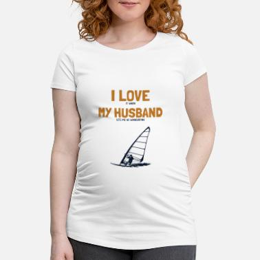 Kreativ Wassersport I love my Husband Windsurfing - Schwangerschafts-T-Shirt