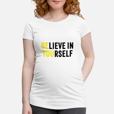 Be You Believe in Yourself Be You Geschenk - Schwangerschafts-T-Shirt