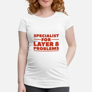 Informatik Specialist for layer 8 problems Geschenk Nerd - Schwangerschafts-T-Shirt