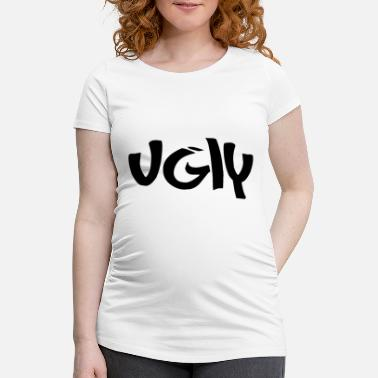 Ugly Ugly - Maternity T-Shirt