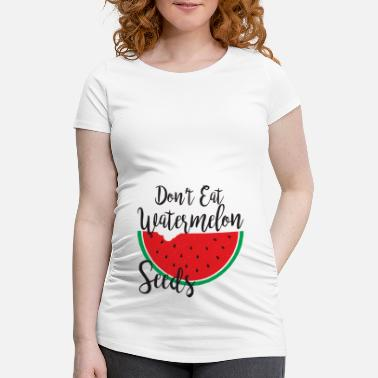 Don't Eat Watermelon Seeds - Schwangerschafts-T-Shirt