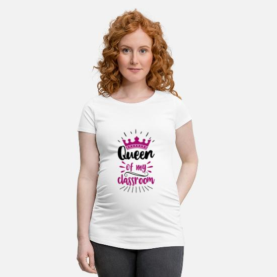 Kindergarten T-Shirts - Queen of my Classroom - Maternity T-Shirt white