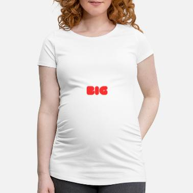 Big big - Maternity T-Shirt