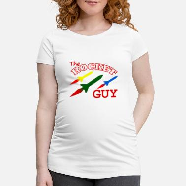 Rocket Science Rocket - THE ROCKET GUY - Rocket Science - Women's Pregnancy T-Shirt