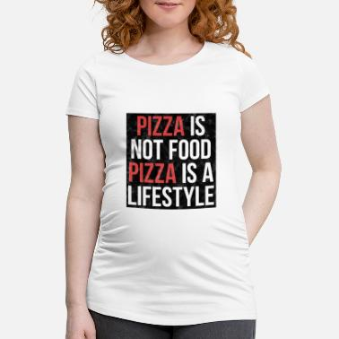 Funny Pizza Pizza is not food, pizza is a lifestyle! - Women's Pregnancy T-Shirt