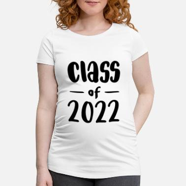 2022 Class of 2022 - Maternity T-Shirt