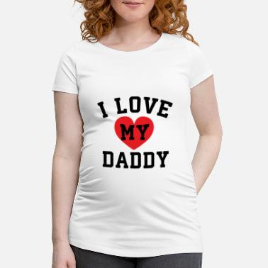 Son I love my daddy! - Maternity T-Shirt