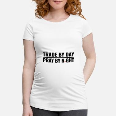 Warten Trade by day pray by night Aktien Investor trading - Schwangerschafts-T-Shirt