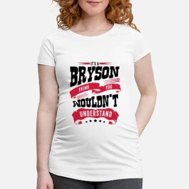 Bryson bryson name thing you wouldnt understand - Maternity T-Shirt