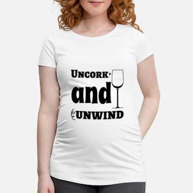 Uncork Uncork And Unwind - Maternity T-Shirt