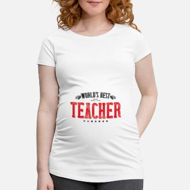 Worlds Best Worlds best teacher - Maternity T-Shirt