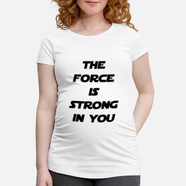 Life Force the force - Maternity T-Shirt