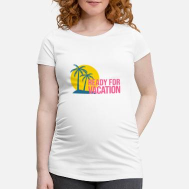 Ready For Vacation READY FOR VACATION - Maternity T-Shirt