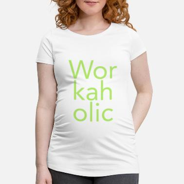 Workaholic Workaholic - Schwangerschafts-T-Shirt