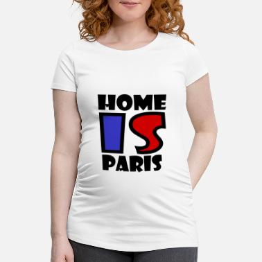 Paris Paris - Home is Paris - Maternity T-Shirt