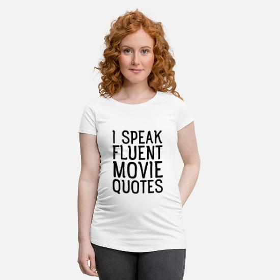 Quote T-Shirts - I Speak Fluent Movie Quotes - Maternity T-Shirt white