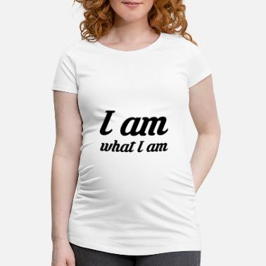 I Am I am what I am - I am what I am - Maternity T-Shirt