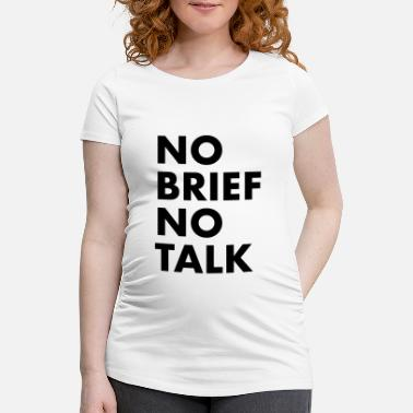Briefs No brief no talk - Women's Pregnancy T-Shirt
