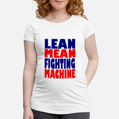 Machine lean mean fighting machine - Maternity T-Shirt