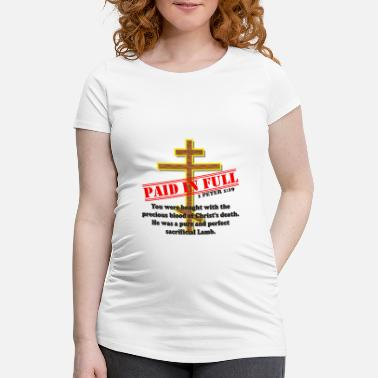 Full Blood PAID IN FULL ~ Blood of Christ - Women's Pregnancy T-Shirt