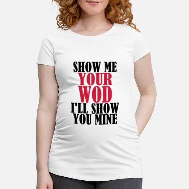 Even Show me Your WOD - Gravid T-shirt