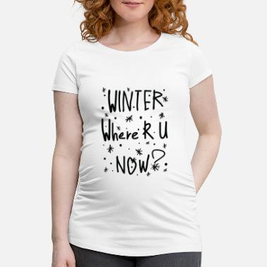 Winter winter where r u - Maternity T-Shirt
