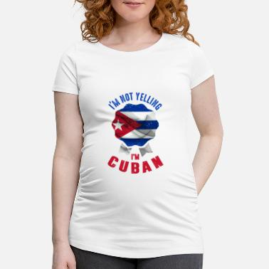 Im Not Yelling Im Cuban I'm Cuban - Maternity T-Shirt