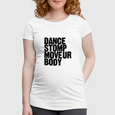 Mover la danza Stomp Ur Body - Camiseta premamá