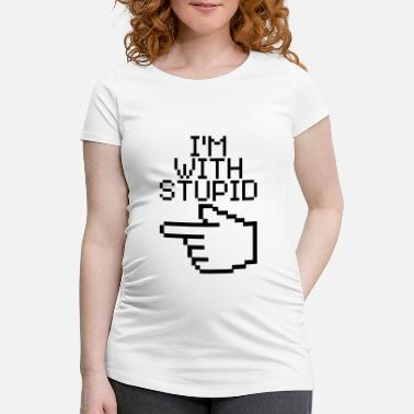 I'm With Stupid I'm with stupid - T-shirt de grossesse