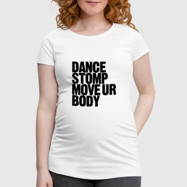 Dance Stomp Move Ur Body - Frauen Schwangerschafts-T-Shirt