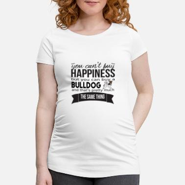 Happiness you cant buy happiness bulldog - Schwangerschafts-T-Shirt