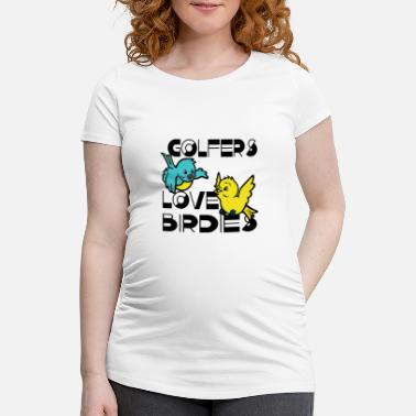 Clubs GOLFERS LOVE BIRDIES Birds Sports Golf Par club - Women's Pregnancy T-Shirt