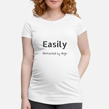 Distracted dog - easily distracted by dogs - Maternity T-Shirt