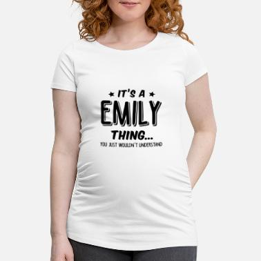 Emily emily its a name thing - Maternity T-Shirt