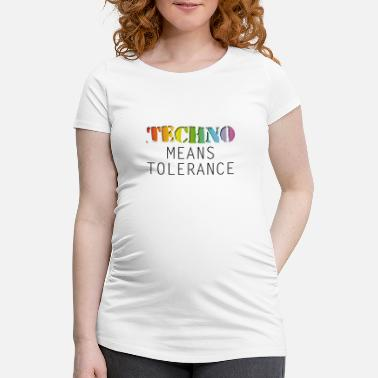 Hardstyle Techno means tolerance - Schwangerschafts-T-Shirt