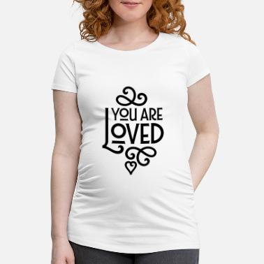 Loved You Are Loved - Zwangerschaps T-shirt