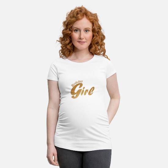 Birthday T-Shirts - Birthday girl - Maternity T-Shirt white