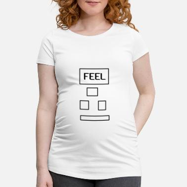Feeling Feel - Maternity T-Shirt