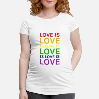 Loved Love is Love is Love is Love Rainbow - Women's Pregnancy T-Shirt