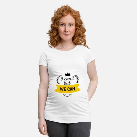 Birthday T-Shirts - I can not, but we can - Maternity T-Shirt white