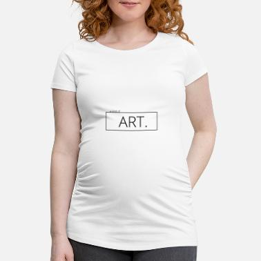 Artfetish a kind of art - Schwangerschafts-T-Shirt